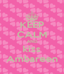 KEEP CALM AND kiss Ambareen - Personalised Poster A4 size