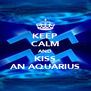 KEEP CALM AND KISS AN AQUARIUS - Personalised Poster A4 size