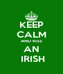 KEEP CALM AND KISS AN  IRISH - Personalised Poster A4 size