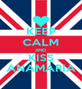 KEEP CALM AND KISS ANAMARIA - Personalised Poster A4 size
