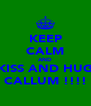 KEEP CALM AND KISS AND HUG CALLUM !!!! - Personalised Poster A4 size