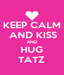 KEEP CALM  AND KISS AND HUG TATZ - Personalised Poster A4 size