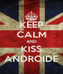 KEEP CALM AND KISS ANDROIDE - Personalised Poster A4 size