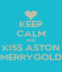KEEP CALM AND KISS ASTON MERRYGOLD - Personalised Poster A4 size