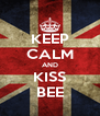 KEEP CALM AND KISS BEE - Personalised Poster A4 size