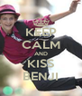 KEEP CALM AND KISS BENJI - Personalised Poster A4 size