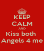 KEEP CALM AND Kiss both  Angels 4 me - Personalised Poster A4 size