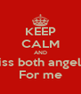 KEEP CALM AND Kiss both angels  For me - Personalised Poster A4 size