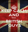 KEEP CALM AND KISS BRITISH  GUYS - Personalised Poster A4 size