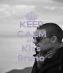 KEEP CALM AND Kiss Bruno - Personalised Poster A4 size