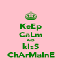 KeEp CaLm AnD kIsS ChArMaInE - Personalised Poster A4 size