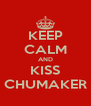 KEEP CALM AND KISS CHUMAKER - Personalised Poster A4 size
