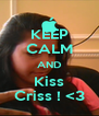 KEEP CALM AND Kiss Criss ! <3 - Personalised Poster A4 size