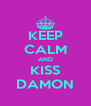 KEEP CALM AND KISS DAMON - Personalised Poster A4 size