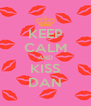 KEEP CALM AND KISS DAN - Personalised Poster A4 size