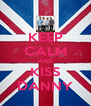 KEEP CALM AND KISS DANNY - Personalised Poster A4 size