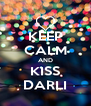 KEEP CALM AND KISS DARLI - Personalised Poster A4 size