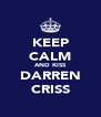 KEEP CALM AND KISS DARREN CRISS - Personalised Poster A4 size
