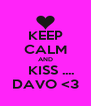 KEEP CALM AND    KISS .... DAVO <3 - Personalised Poster A4 size