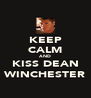 KEEP CALM AND KISS DEAN WINCHESTER - Personalised Poster A4 size