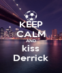 KEEP CALM AND kiss Derrick - Personalised Poster A4 size