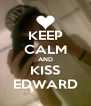 KEEP CALM AND KISS EDWARD - Personalised Poster A4 size