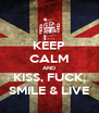 KEEP CALM AND KISS, FUCK, SMILE & LIVE - Personalised Poster A4 size