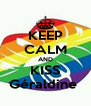 KEEP CALM AND KISS Géraldine  - Personalised Poster A4 size