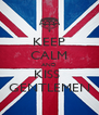 KEEP CALM AND KISS  GENTLEMEN - Personalised Poster A4 size