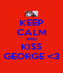 KEEP CALM AND KISS GEORGE <3 - Personalised Poster A4 size