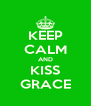 KEEP CALM AND KISS GRACE - Personalised Poster A4 size