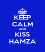 KEEP CALM AND KISS HAMZA - Personalised Poster A4 size