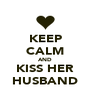 KEEP CALM AND KISS HER HUSBAND - Personalised Poster A4 size