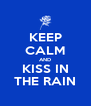 KEEP CALM AND KISS IN THE RAIN - Personalised Poster A4 size