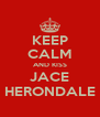 KEEP CALM AND KISS JACE HERONDALE - Personalised Poster A4 size