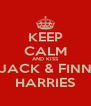 KEEP CALM AND KISS JACK & FINN HARRIES - Personalised Poster A4 size
