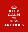 KEEP CALM AND KISS JACQUES - Personalised Poster A4 size