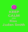 KEEP CALM AND Kiss  Jaden Smith - Personalised Poster A4 size