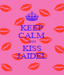 KEEP CALM AND KISS JAIDEL - Personalised Poster A4 size