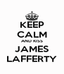 KEEP CALM AND KISS JAMES LAFFERTY - Personalised Poster A4 size