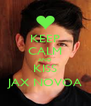 KEEP CALM AND KISS JAX NOVOA - Personalised Poster A4 size