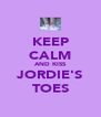 KEEP CALM AND KISS JORDIE'S TOES - Personalised Poster A4 size