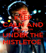 KEEP  CALM AND  KISS JUSTIN UNDER THE MISTLETOE  - Personalised Poster A4 size