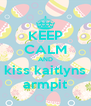 KEEP CALM AND kiss kaitlyns armpit - Personalised Poster A4 size