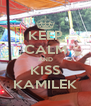 KEEP CALM AND KISS KAMILEK - Personalised Poster A4 size