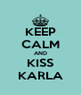KEEP CALM AND KISS KARLA - Personalised Poster A4 size