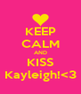 KEEP CALM AND KISS Kayleigh!<3 - Personalised Poster A4 size