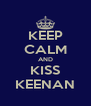KEEP CALM AND KISS KEENAN - Personalised Poster A4 size