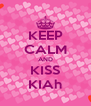 KEEP CALM AND KISS KIAh - Personalised Poster A4 size