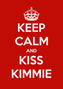 KEEP CALM AND KISS KIMMIE - Personalised Poster A4 size